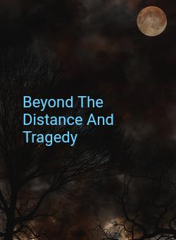 Beyond The Distance And Tragedy