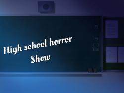 High school horror Show